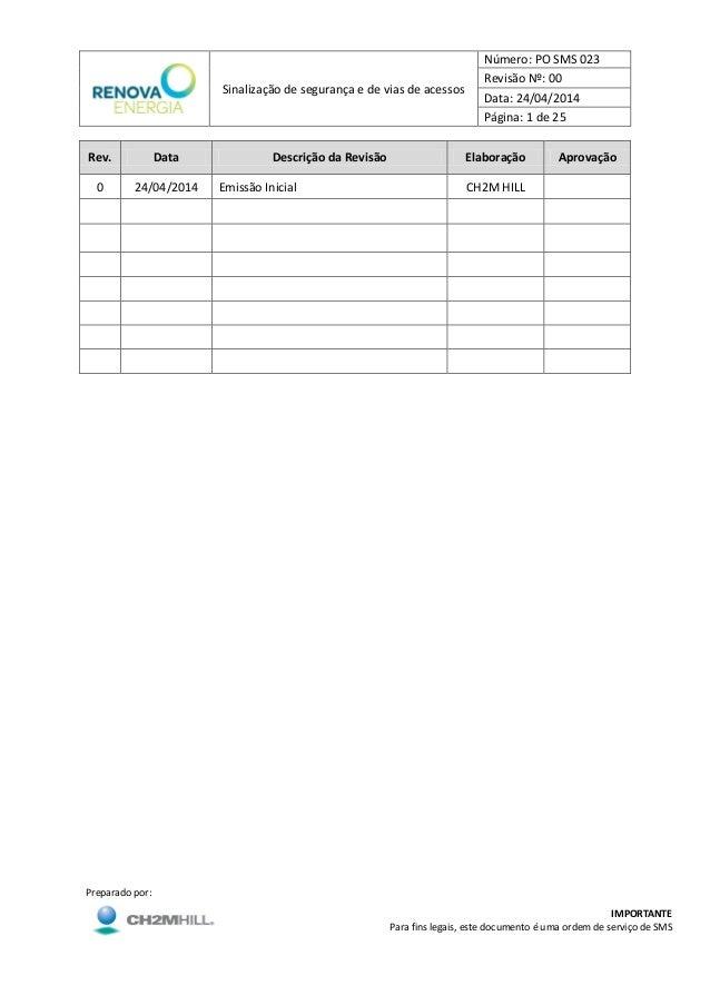 Sinalização de segurança e de vias de acessos Número: PO SMS 023 Revisão Nº: 00 Data: 24/04/2014 Página: 1 de 25 Preparado...