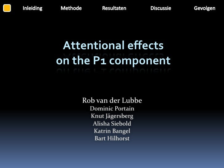 Attentional effects on the P1 component       Rob van der Lubbe       Dominic Portain       Knut Jägersberg        Alisha ...