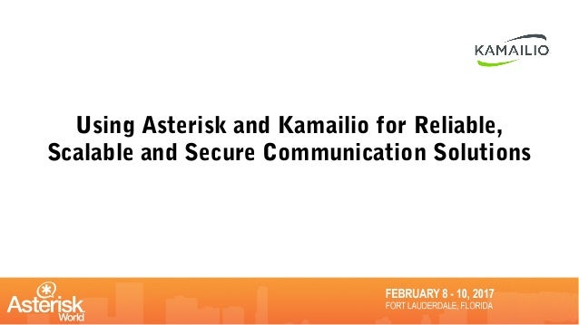 Using Asterisk and Kamailio for Reliable, Scalable and Secure Communication Solutions