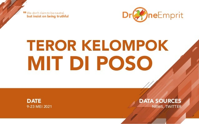 TEROR KELOMPOK MIT DI POSO DATE 9-23 MEI 2021 DATA SOURCES NEWS, TWITTER We don't claim to be neutral, but insist on being...