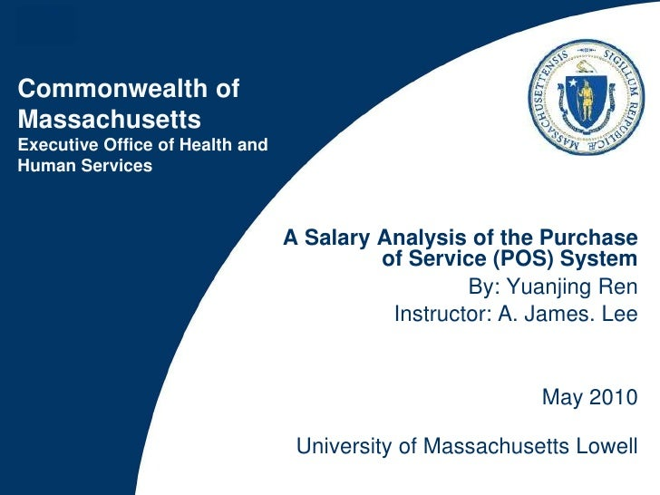 A Salary Analysis of the Purchase of Service (POS) System<br />By: Yuanjing Ren  <br />Instructor: A. James. Lee<br />May ...