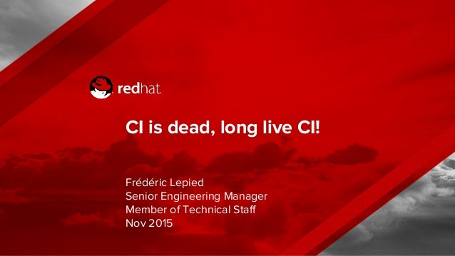 CI is dead, long live CI! Frédéric Lepied Senior Engineering Manager Member of Technical Staff Nov 2015