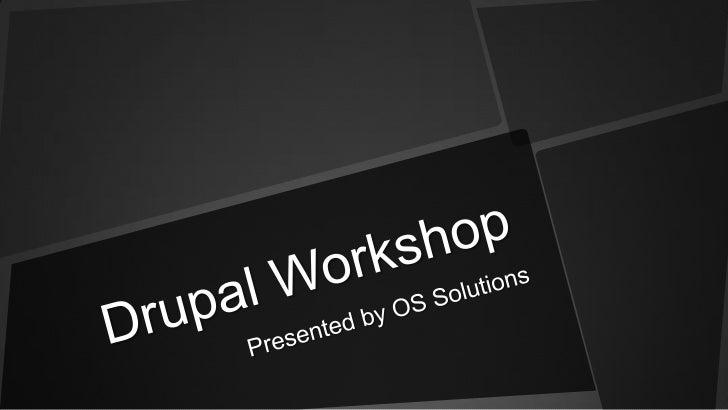 Drupal Workshop<br />Presented by OS Solutions<br />