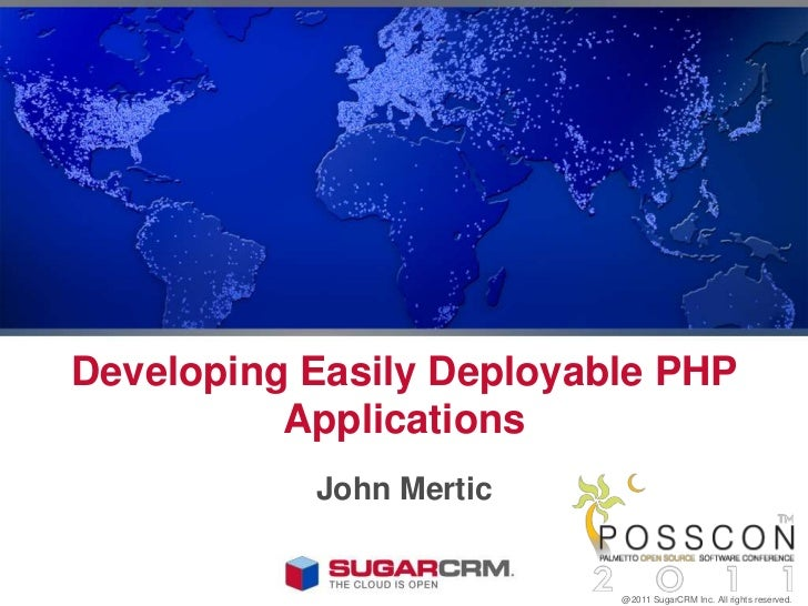 Developing Easily Deployable PHP Applications<br />John Mertic<br />@2011 SugarCRM Inc. All rights reserved.<br />
