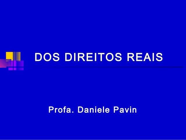 DOS DIREITOS REAIS Profa. Daniele Pavin