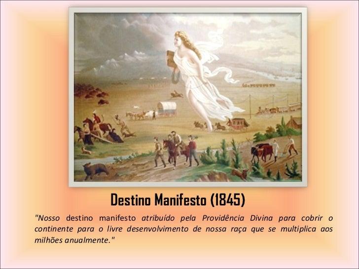 """Destino Manifesto (1845) <ul><li>""""Nosso  destino manifesto  atribuído pela Providência Divina para cobrir o continent..."""