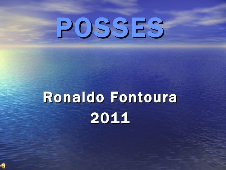 <ul><li>POSSES </li></ul><ul><li>Ronaldo Fontoura </li></ul><ul><li>2011 </li></ul>