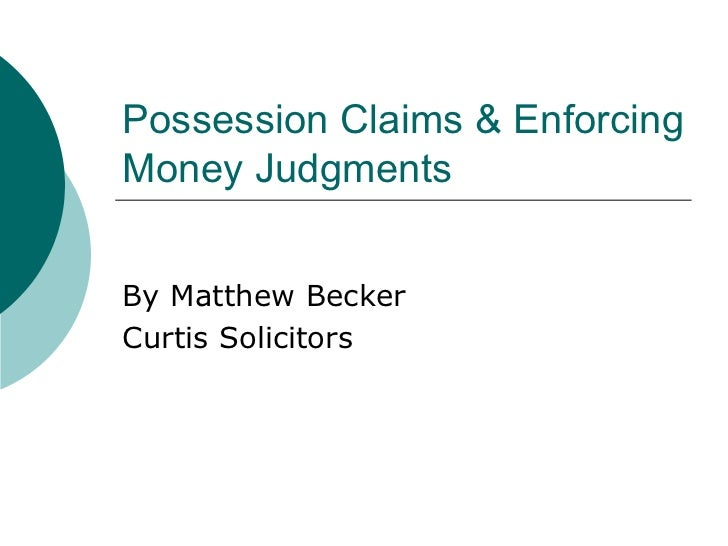 Possession Claims & Enforcing Money Judgments By Matthew Becker Curtis Solicitors