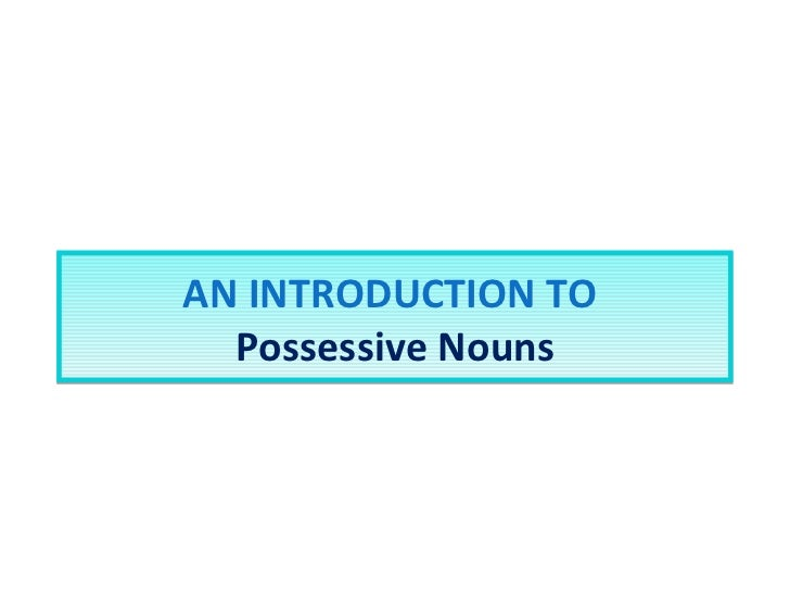 AN INTRODUCTION TO  Possessive Nouns