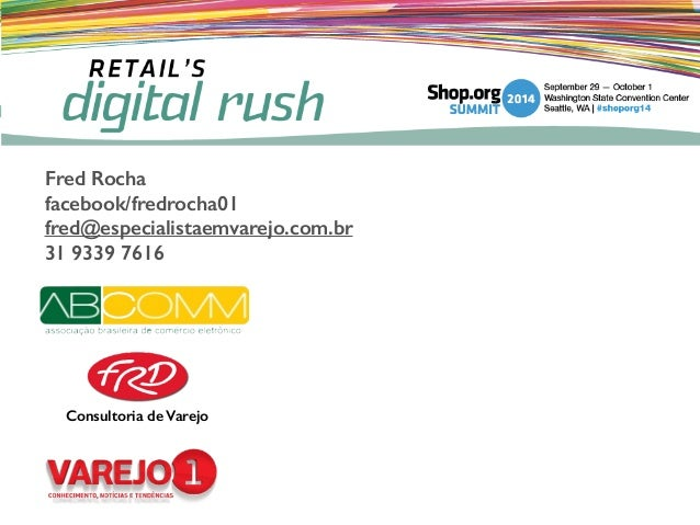 Consultoria de Varejo Fred Rocha facebook/fredrocha01 fred@especialistaemvarejo.com.br 31 9339 7616