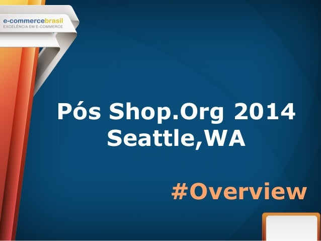 Pós Shop.Org 2014  Seattle,WA  #Overview