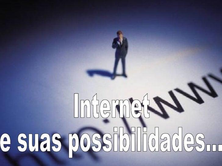 Internet  e suas possibilidades...