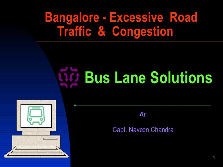 Bangalore - Excessive  Road   Traffic  &  Congestion Capt. Naveen  C handra By Bus Lane Solutions
