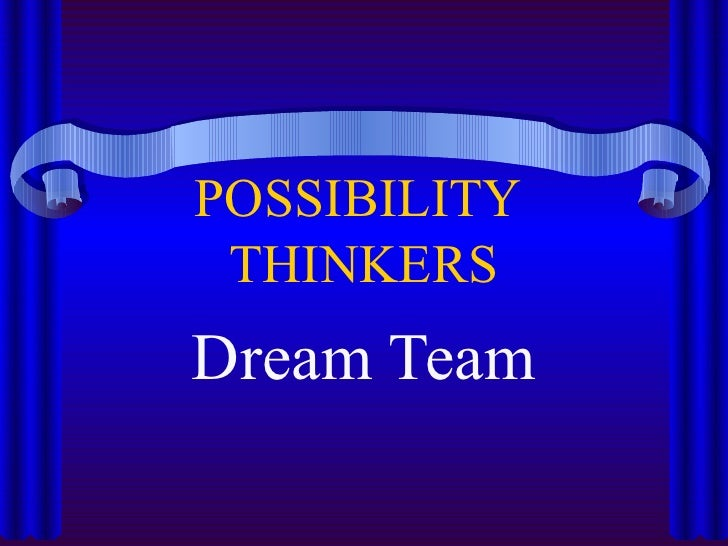 POSSIBILITY  THINKERS Dream Team