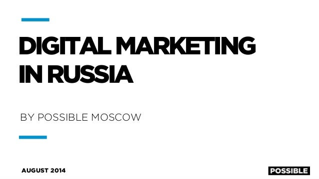 DIGITAL MARKETING  IN RUSSIA  BY POSSIBLE MOSCOW  AUGUST 2014