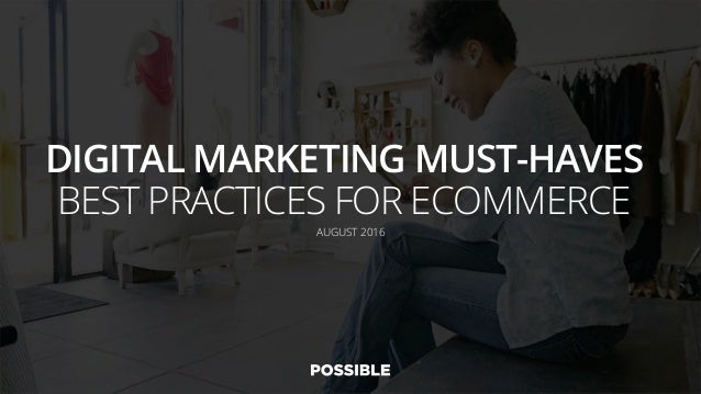 DIGITAL MARKETING MUST-HAVES BEST PRACTICES FOR ECOMMERCE AUGUST 2016