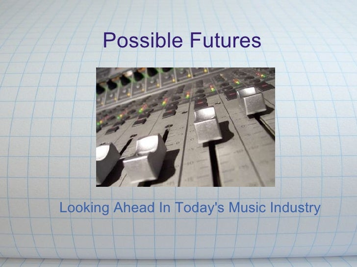 Possible Futures Looking Ahead In Today's Music Industry
