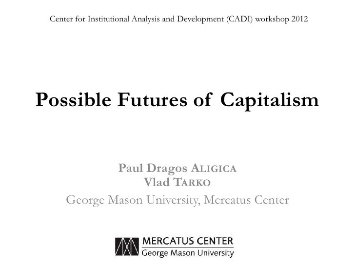Center for Institutional Analysis and Development (CADI) workshop 2012Possible Futures of Capitalism             Paul Drag...