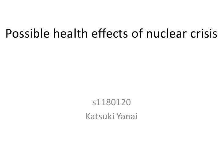 Possible health effects of nuclear crisis                s1180120               Katsuki Yanai