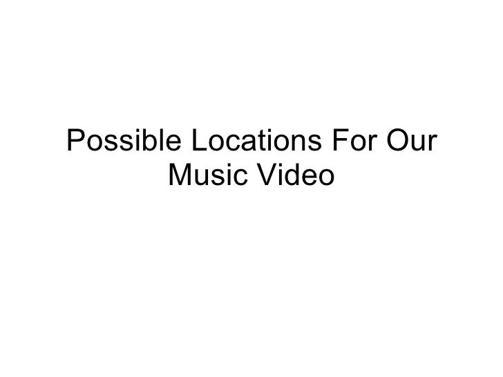 Possible Locations For Our Music Video