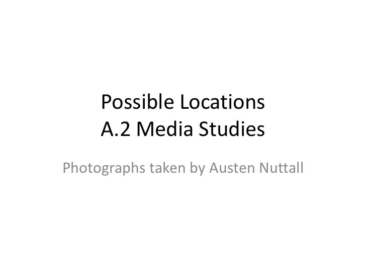 Possible Locations     A.2 Media StudiesPhotographs taken by Austen Nuttall