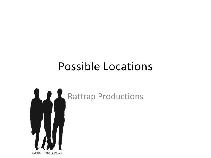 Possible Locations<br />Rattrap Productions<br />