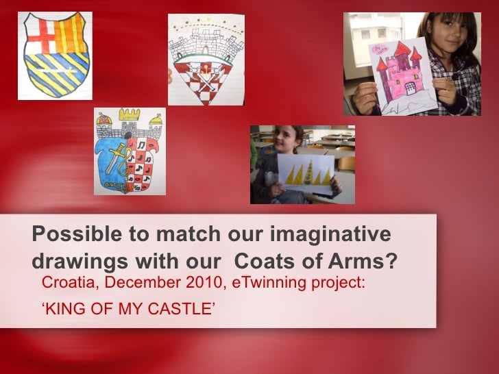Possible to match our imaginative drawings with our  Coats of Arms? Croatia, December 2010, eTwinning project:  ' KING OF ...