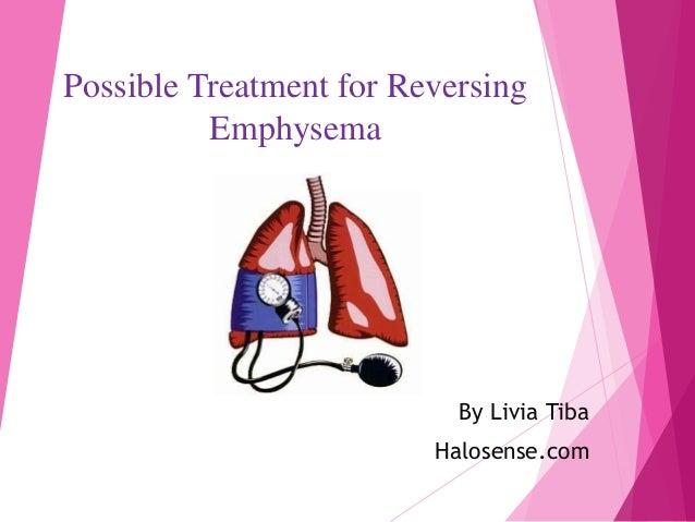 Possible Treatment for Reversing Emphysema By Livia Tiba Halosense.com