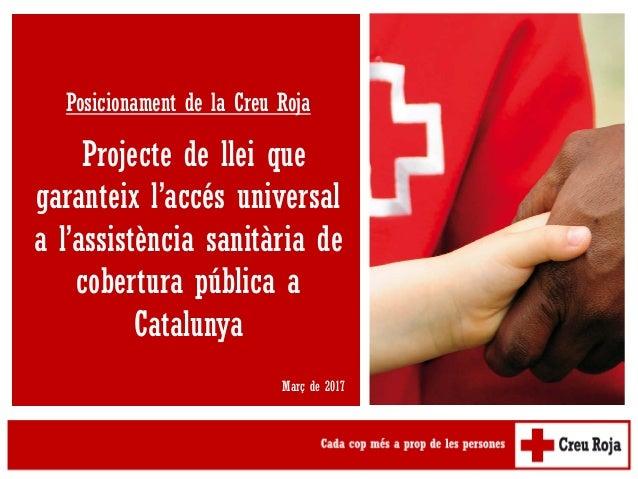 Posicionament de la Creu Roja Projecte de llei que garanteix l'accés universal a l'assistència sanitària de cobertura públ...
