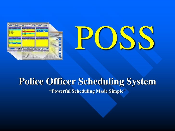 """POSS<br />Police Officer Scheduling System<br />""""Powerful Scheduling Made Simple""""<br />"""