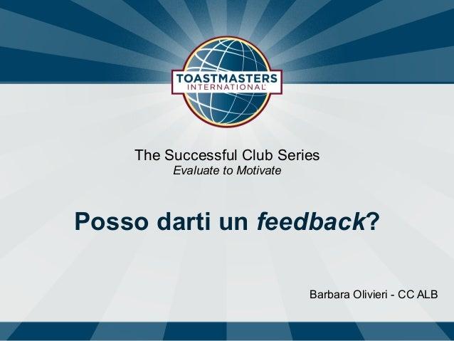The Successful Club Series Evaluate to Motivate Posso darti un feedback? Barbara Olivieri - CC ALB