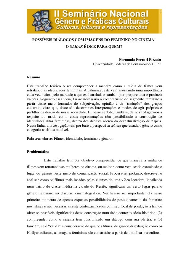 1  POSSÍVEIS DIÁLOGOS COM IMAGENS DO FEMININO NO CINEMA: O OLHAR É DE E PARA QUEM?  Fernanda Ferrari Pizzato Universidade ...