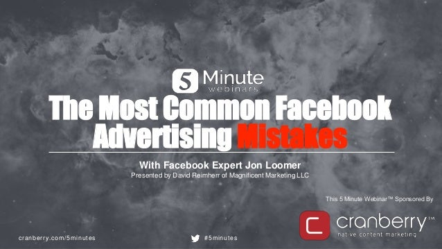 cranberry.com/5minutes #5minutes This 5 Minute Webinar™ Sponsored By The Most Common Facebook Advertising Mistakes With Fa...