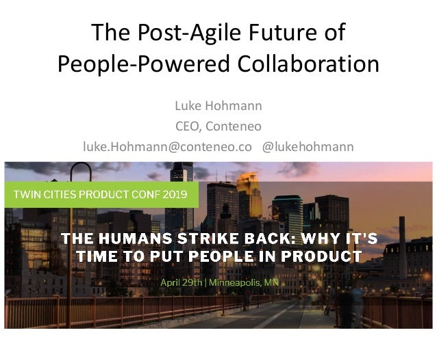 The Post-Agile Future of People-Powered Collaboration Luke Hohmann CEO, Conteneo luke.Hohmann@conteneo.co @lukehohmann 1