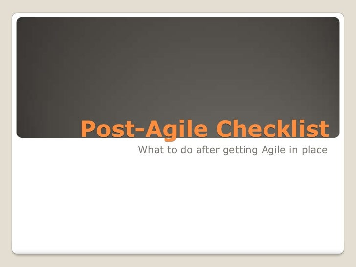 Post-Agile Checklist<br />What to do after getting Agile in place<br />