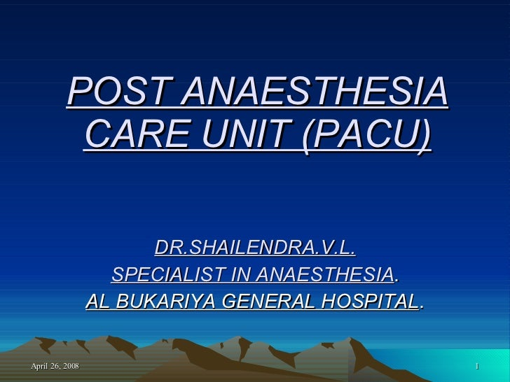 POST ANAESTHESIA CARE UNIT (PACU) DR.SHAILENDRA.V.L. SPECIALIST IN ANAESTHESIA . AL BUKARIYA GENERAL HOSPITAL .