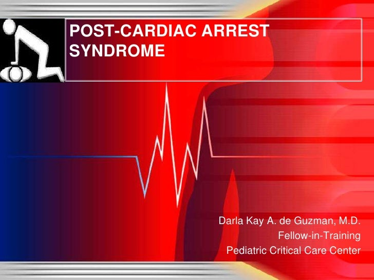 POST-CARDIAC ARREST SYNDROME<br />Darla Kay A. de Guzman, M.D.<br />Fellow-in-Training<br />Pediatric Critical Care Center...
