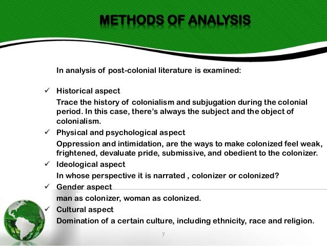 METHODS OF ANALYSIS  In analysis of post-colonial literature is examined:  Historical aspect Trace the history of colonia...