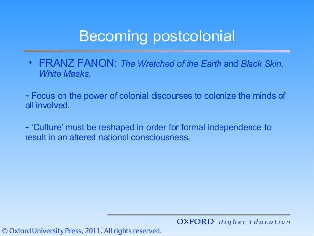 post colonialism in skin of a The post-colonial hierarchy is a critical dynamic of global coexistence power is associated with those sovereignties characterized by light-skinned populations those characterized by dark skin.