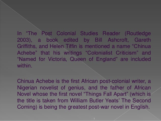 analysis of things fall apart a post colonial novel by nigerian novelist chinua achebe Things fall apart language and literature things fall apart is a novel written by chinua achebe it is set during the late 19th, early 20th century in a small village named umuofia situated in nigeria.