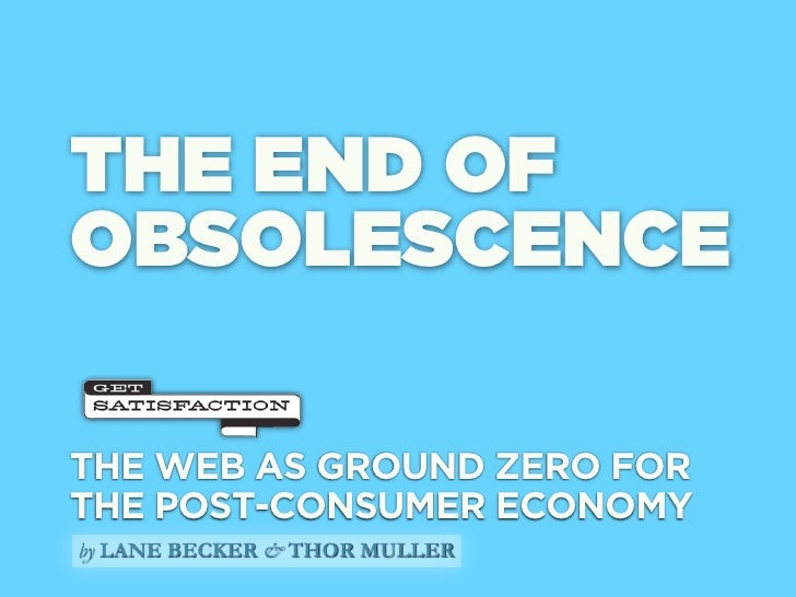 THE END OF OBSOLESCENCE  THE WEB AS GROUND ZERO FOR THE POST-CONSUMER ECONOMY by LANE BECKER & THOR MULLER