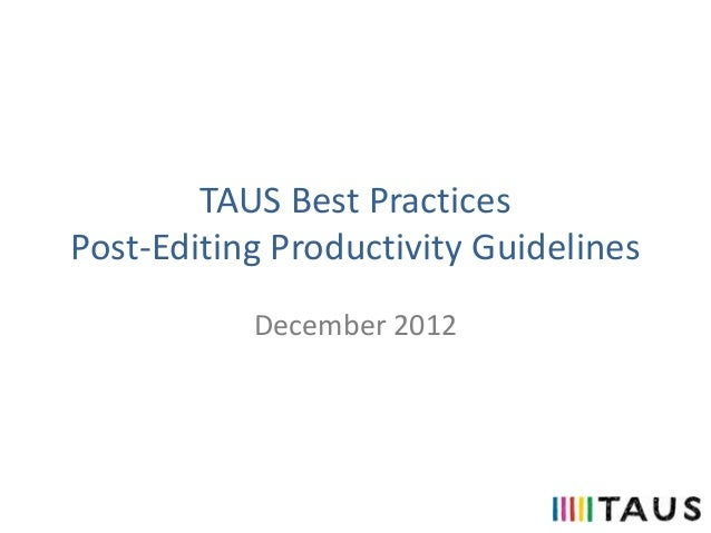 TAUS Best PracticesPost-Editing Productivity GuidelinesDecember 2012