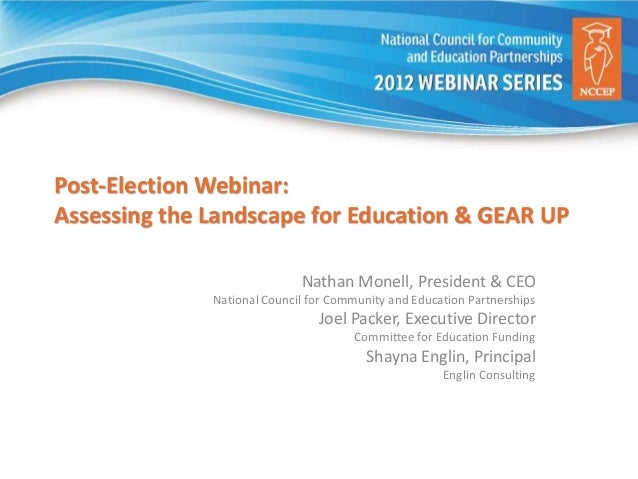 Post-Election Webinar:Assessing the Landscape for Education & GEAR UP                             Nathan Monell, President...