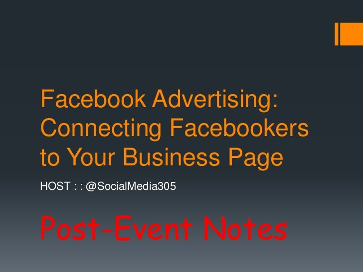 Facebook Advertising: Connecting Facebookers to Your Business Page<br />HOST : : @SocialMedia305<br />Post-Event Notes<br />