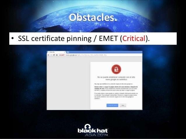 • SSL certificate pinning / EMET (Critical). Obstacles.