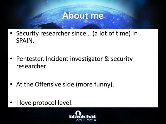 • Security researcher since… (a lot of time) in SPAIN. • Pentester, Incident investigator & security researcher. • At the ...
