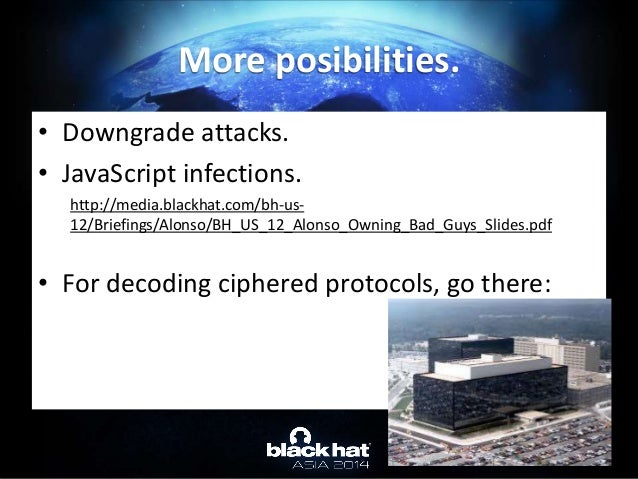 • Downgrade attacks. • JavaScript infections. http://media.blackhat.com/bh-us- 12/Briefings/Alonso/BH_US_12_Alonso_Owning_...