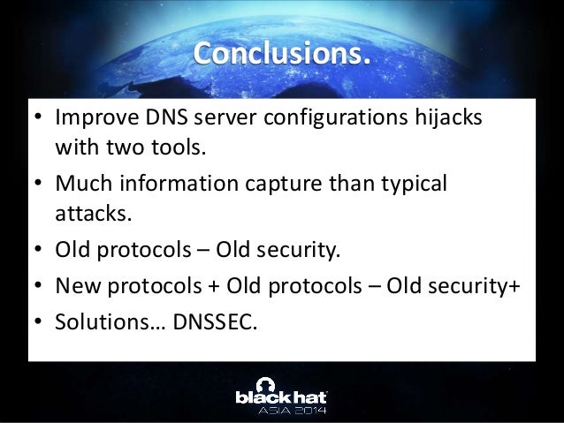 • Improve DNS server configurations hijacks with two tools. • Much information capture than typical attacks. • Old protoco...