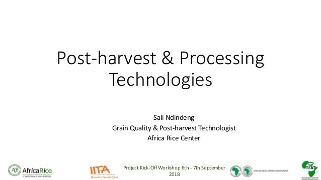 Project Kick-Off Workshop 6th - 7th September 2018 Post-harvest & Processing Technologies Sali Ndindeng Grain Quality & Po...