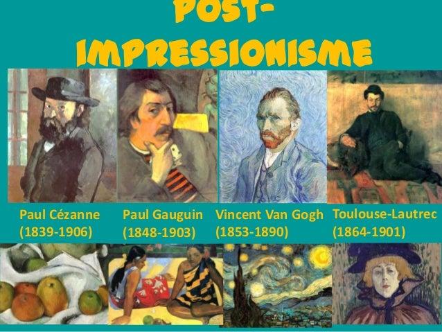 postimpressionisme  Paul Cézanne (1839-1906)  Paul Gauguin Vincent Van Gogh Toulouse-Lautrec (1864-1901) (1848-1903) (1853...